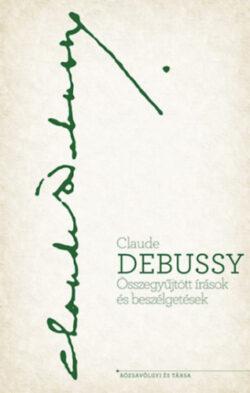 Összegyűjtött írások és beszélgetések - Claude Debussy