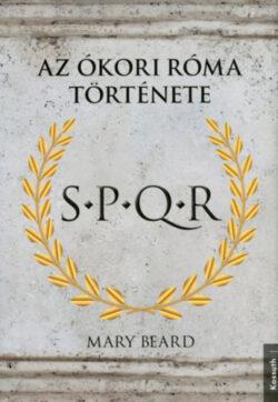 S.P.Q.R. - Az Ókori Róma története - Mary Beard