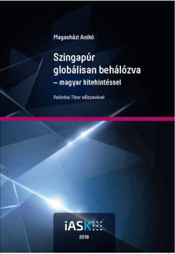 Szingapúr globálisan behálózva - magyar kitekintéssel - Magasházi Anikó