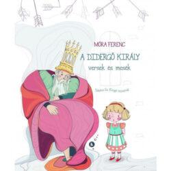 A didergő király - versek és mesék - Móra Ferenc