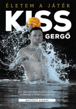 Életem a játék - Egy háromszoros olimpiai bajnok küzdelmei a vízben és a parton - bővített kiadás - Kiss Gergő