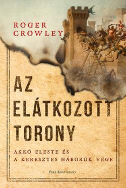 Az Elátkozott torony - Akkó eleste és a keresztes háborúk vége - Roger Crowley