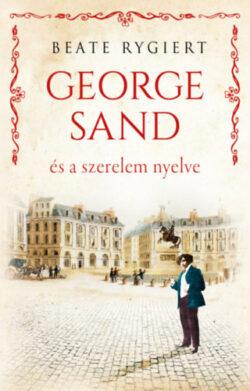 George Sand és a szerelem nyelve - Beate Rygiert