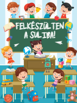 Felkészülten a suliba! - részképesség-fejlesztő feladatok 5-7 éves gyerekeknek - Izmindi Katalin