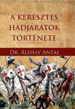 A keresztes hadjáratok története - Áldásy Antal