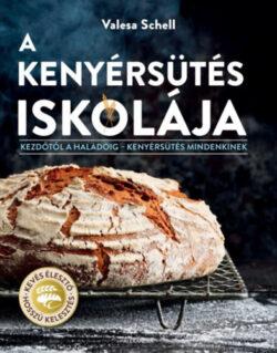 A kenyérsütés iskolája - Kezdőtől a haladóig – kenyérsütés mindenkinek - Valesa Schell
