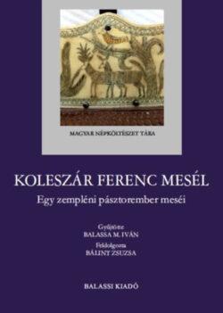 Koleszár Ferenc mesél - Egy zempléni pásztorember meséi -