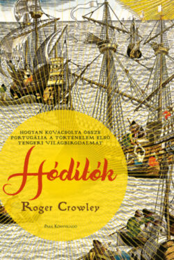 Hódítók - Hogyan kovácsolta össze Portugália a történelem első tengeri világbirodalmát - Roger Crowley
