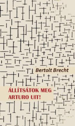 Állítsátok meg Arturo Uit! - Bertold Brecht