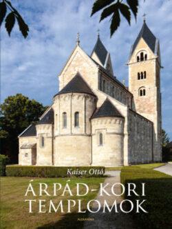 Árpád-kori templomok - Kaiser Ottó
