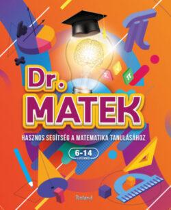 Doktor Matek - Hasznos segítség a matekmatika tanulásához 6-14 éveseknek - Slánicz Katalin