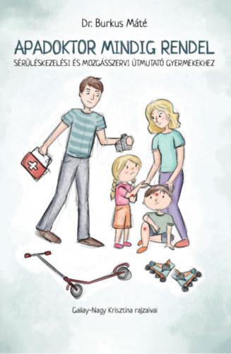 Apadoktor mindig rendel - Sérüléskezelési és mozgásszervi útmutató gyermekekhez - dr. Burkus Máté