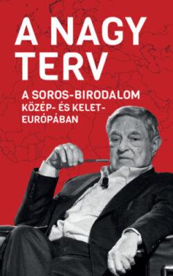A Nagy Terv - A Soros-birodalom Közép- és Kelet-Európában - Békés Márton (szerk.)