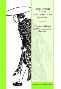 Kinkin szenszei álmától a jó és rossz lelkek küzdelméig - Három edói kibjósi a XVIII. század végi Japánból -