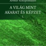 A világ mint akarat és képzet I-II. - Arthur Schopenhauer