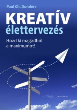 Kreatív élettervezés - Hozd ki magadból a maximumot! - Paul Donders