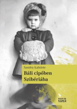 Báli cipőben Szibériába - Sandra Kalniete