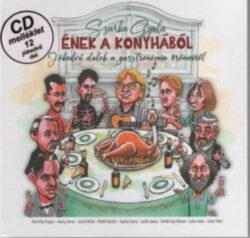 Ének a konyhából - Jókedvű dalok a gasztronómia örömeiről - CD melléklet 12 dal. - Szarka Gyula