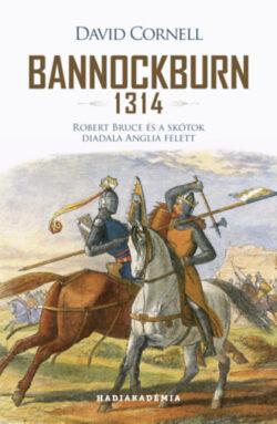 Bannockburn - 1314 -  Robert Bruce és a skótok diadala Anglia felett - David Cornell