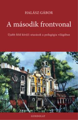 A második frontvonal - Újabb föld körüli utazások a pedagógia világában - Halász Gábor