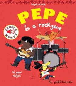 Pepe és a rockzene - Zenélő könyv - Magali Le Huche