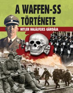 A Waffen-SS története - Hitler halálfejes gárdája -