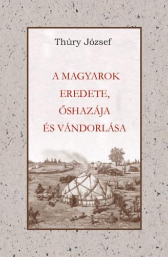 A Magyarok eredete őshazája és vándorlása - Thury József