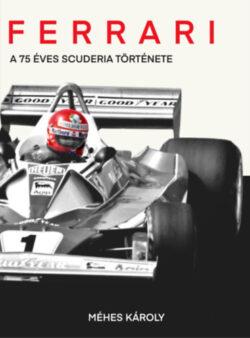 Ferrari - A 75 éves Scuderia története - Méhes Károly