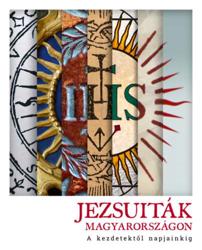 Jezsuiták Magyarországon - A kezdetektől napjainkig -