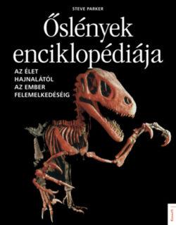 Őslények enciklopédiája - Az élet hajnalától az ember felemelkedéséig - Steve Parker