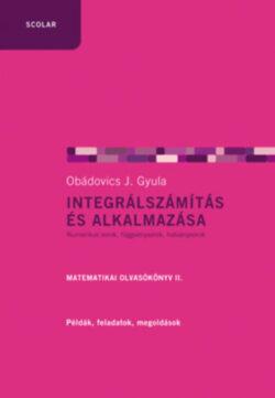 Integrálszámítás és alkalmazása - Matematikai olvasókönyv II. - Obádovics J. Gyula