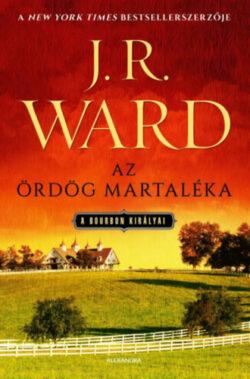 Az ördög martaléka - A bourbon királyai 3. - J. R. Ward
