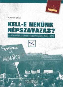 Kell-e nekünk népszavazás? - Elrendelt népszavazások Magyarországon 1989-2019 - Kukorelli István