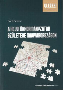 A helyi önkormányzatok születése Magyarországon - Bódi Ferenc