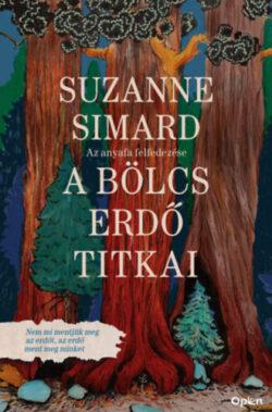 A bölcs erdő titkai - Az anyafa felfedezése - Susan Simard