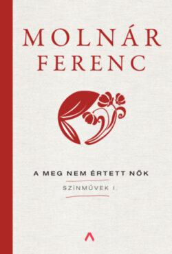 A meg nem értett nők - Színművek I. - Molnár Ferenc
