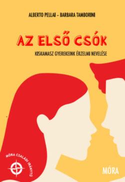 Az első csók - Kiskamasz gyerekeink érzelmi nevelése - Alberto Pellai