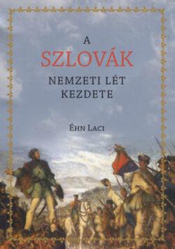 A szlovák nemzeti lét kezdete - Éhn Laci
