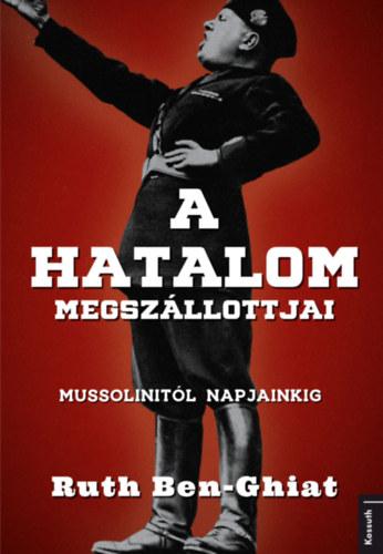 A hatalom megszállottjai - Mussolinitől napjainkig - Ruth Ben-Ghiat