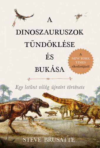 A dinoszauruszok tündöklése és bukása - Egy letűnt világ újraírt története - Steve Brusatte