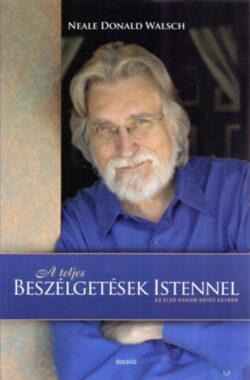 A teljes beszélgetések Istennel - Az első három kötet egyben - Neale Donald Walsch
