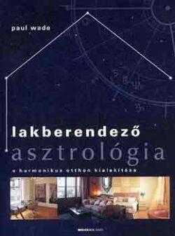 Lakberendező asztrológia - A harmonikus otthon kialakítása - Paul Wade