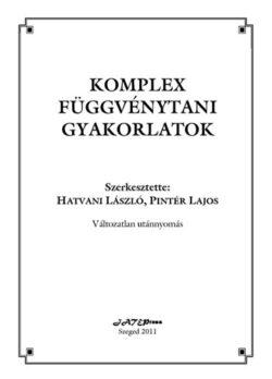 Komplex függvénytani gyakorlatok - Hatvani László; Dr. Pintér Lajos