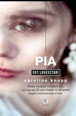 Pia - Egy lovesztori - Caroline Knapp