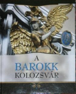 A barokk Kolozsvár - Kovács Kiss Gyöngy (SZERK.)