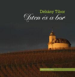 Isten és a bor - Szőlőhegyek szakrális emlékei - Dékány Tibor
