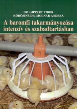 A baromfi takarmányozása intenzív és szabadtartásban - Dr. Gippert Tibor; Kőrősiné Dr. Molnár Andrea
