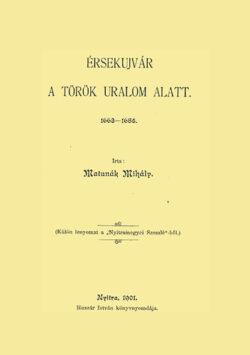 Érsekújvár a török uralom alatt 1663-1685 - Matunák Mihály