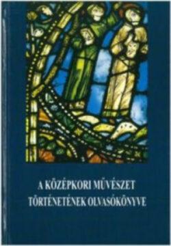 A középkori művészet történetének olvasókönyve -