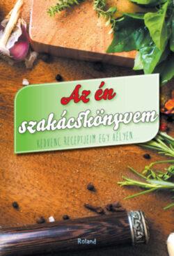 Az én szakácskönyvem (zöld) - Kedvenc receptjeim egy helyen... - Lengyel Orsolya (Szerk.)